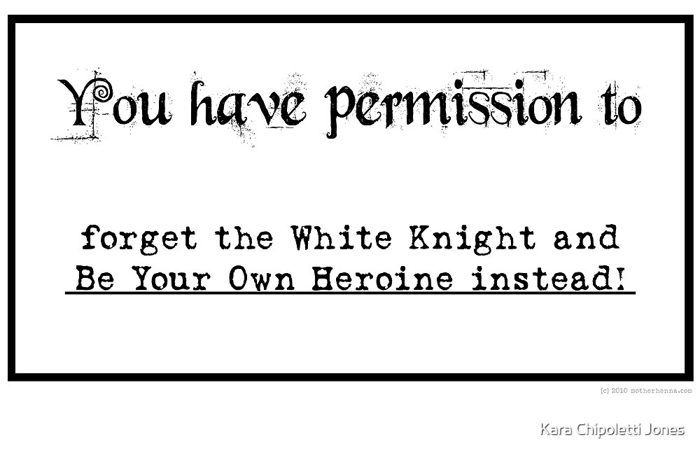 Permission to be your own heroine... by motherhenna