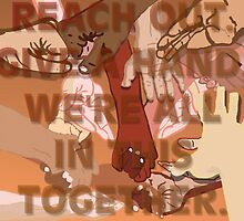 Reach Out, Give a Hand, We're All in This Together by PharrisArt