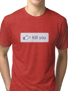 Kill you button Tri-blend T-Shirt