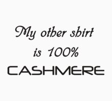 My Other Shirt is 100% Cashmere. Kids Tee
