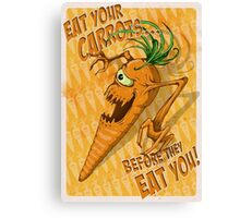 Eat Your Carrots... Before They EAT You! Canvas Print
