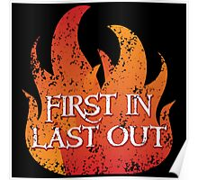 FIRST IN LAST OUT with fire Poster