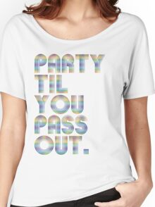 Party 'til you pass out Women's Relaxed Fit T-Shirt