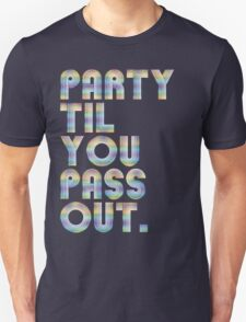 Party 'til you pass out Unisex T-Shirt