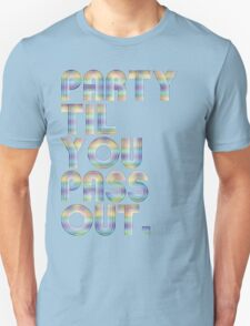 Party 'til you pass out T-Shirt