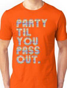 Party 'til you pass out Unisex T-Shirt