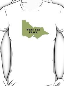 What the Frack - Victoria T-Shirt