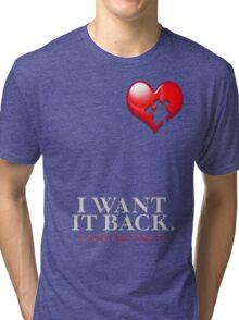 I WANT IT BACK Tri-blend T-Shirt