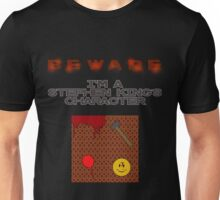 BEWARE: I'm a Stephen King's character! Unisex T-Shirt