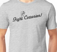 Fight Corrosion! (Black Text) Unisex T-Shirt