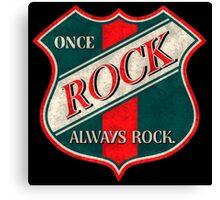 Once Rock Always Rock Canvas Print