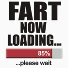 Fart Now Loading Please Wait by crazytees