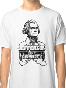 Jefferson Is My Homeboy Classic T-Shirt
