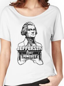 Jefferson Is My Homeboy Women's Relaxed Fit T-Shirt