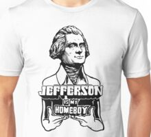 Jefferson Is My Homeboy Unisex T-Shirt