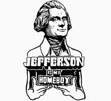 Jefferson Is My Homeboy Unisex T-Shirt