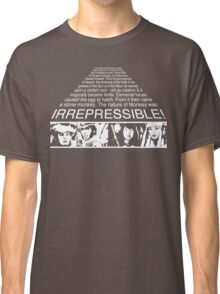 IRREPRESSIBLE Classic T-Shirt