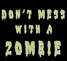 Don't mess with a zombie! by Contenebratio
