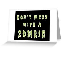 Don't mess with a zombie! Greeting Card