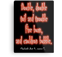 MACBETH, Play, Theater, Double, Double Toil & Trouble, Bubble, Witches, Shakespeare, Metal Print