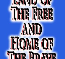 Land of the free, and the home of the brave, The Star Spangled Banner, America, American, USA, United States by TOM HILL - Designer
