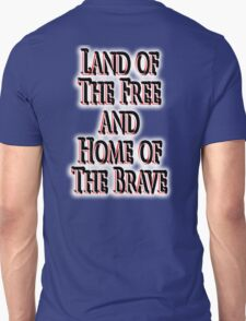 Land of the free, and the home of the brave, The Star Spangled Banner, America, American, USA, United States Unisex T-Shirt
