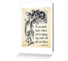 Alice in Wonderland Quote - Any Road - Cheshire Cat Quote - 0106 Greeting Card