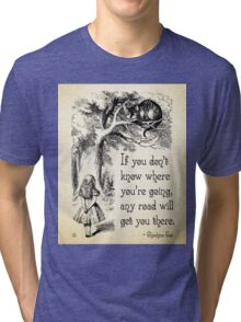Alice in Wonderland Quote - Any Road - Cheshire Cat Quote - 0106 Tri-blend T-Shirt