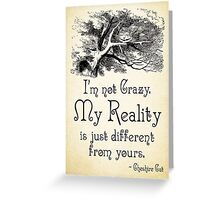 Alice in Wonderland Quote - My Reality - Cheshire Cat Quote - 0105 Greeting Card