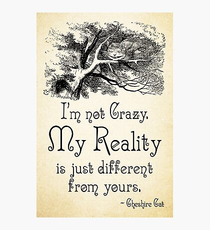 Alice in Wonderland Quote - My Reality - Cheshire Cat Quote - 0105 Photographic Print