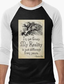 Alice in Wonderland Quote - My Reality - Cheshire Cat Quote - 0105 T-Shirt