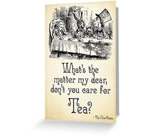 Alice in Wonderland Quote - Tea - Mad Hatter Quote - 0107 Greeting Card