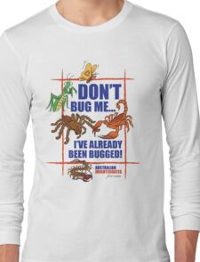 Don't Bug Me. The Australian Invertebrates Forum Long Sleeve T-Shirt