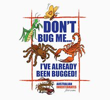 Don't Bug Me. The Australian Invertebrates Forum Unisex T-Shirt