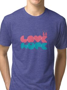 love, hope. Tri-blend T-Shirt