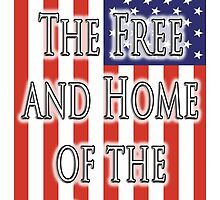 Land of the free, and the home of the brave, The Star Spangled Banner, FLAG, America, American, USA, United States by TOM HILL - Designer