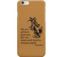 We are All Born Ignorant iPhone Case/Skin