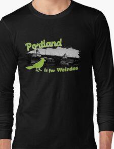 Portland is for Weirdos Long Sleeve T-Shirt