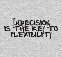 Indecision is the key to flexibility. by digerati
