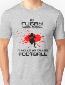 If Rugby Was Easy It Would Be Called Football T Shirt and Hoodie T-Shirt