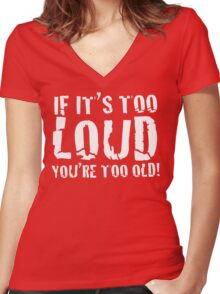 DARK - If it's too loud, you're too old! Women's Fitted V-Neck T-Shirt