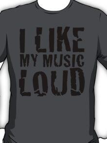 i like my music LOUD T-Shirt