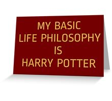 My basic life philosophy is harry potter Greeting Card