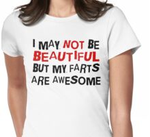 I MAY NOT BE BEAUTIFUL BUT MY FARTS ARE AWESOME Womens Fitted T-Shirt