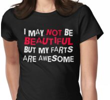 I MAY NOT BE BEAUTIFUL BUT... Womens Fitted T-Shirt