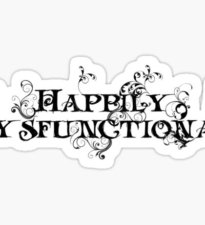 Happily dysfunctional Sticker