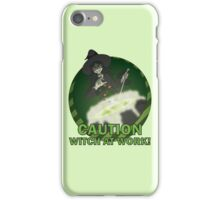 Caution: Witch at Work! iPhone Case/Skin