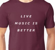 Live Music Is Better Tee - White Text Unisex T-Shirt