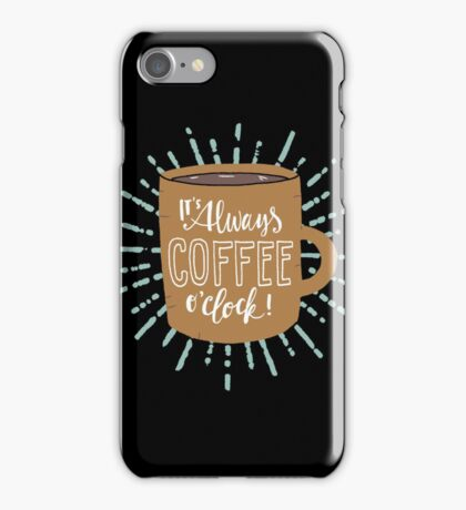 It's Always Coffee Time! iPhone Case/Skin