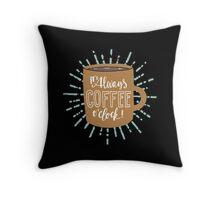 It's Always Coffee Time! Throw Pillow